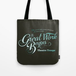The Great Work Begins Theatre Troupe Tote Bag