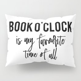 Book o'clock is my favourite time of all! Pillow Sham