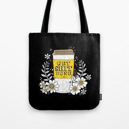 Drink Coffee, Get Shit Done Tote Bag