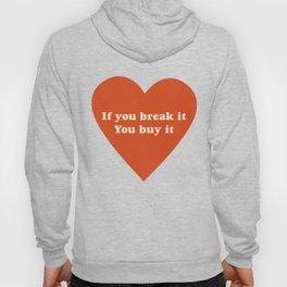 If you break it, you buy it Hoody