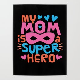 MY MOM IS A SUPER HERO - I Love You MOM Poster