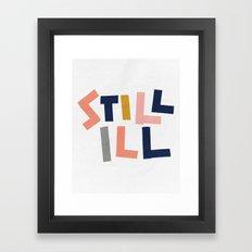 Still Ill Framed Art Print