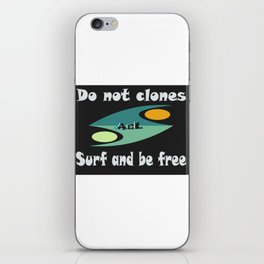 Do not clones, surf and be free iPhone Skin