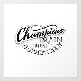 Champions train - losers complain Art Print