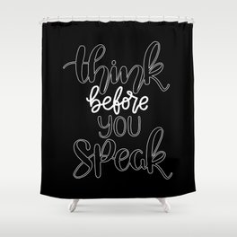 Think before everything, specially before you speak. Shower Curtain