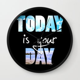 Today is your Day Wall Clock