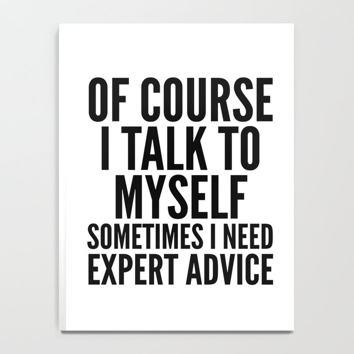 Of Course I Talk To Myself Sometimes I Need Expert Advice Notebook