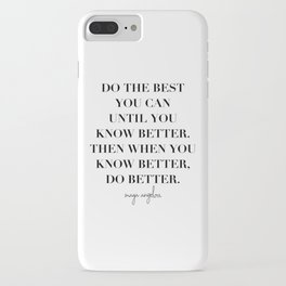 Do the Best You Can Until You Know Better. Then When You Know Better, Do Better. -Maya Angelou iPhone Case