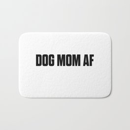 Dog Mom AF Bath Mat
