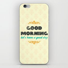Good Morning, let's have a good day - Motivational print iPhone Skin