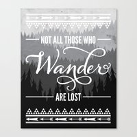 not all those who wander are lost Canvas Prints featuring Not All Those Who Wander Are Lost by Fercute