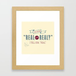 Real or Not Real? Framed Art Print