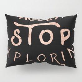 NEVER STOP EXPLORING in Rose Gold on Black Pillow Sham