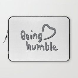 Being Humble <3 Laptop Sleeve