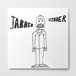 Jibber Jabber Metal Print