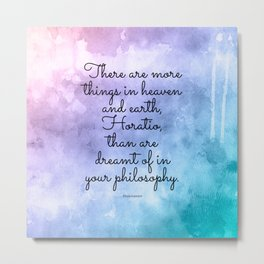 There are more things in heaven and earth, Horatio, than are dreamt of in your philosophy. Metal Print