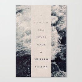 A Smooth Sea Never Made A Skilled Sailor Canvas Print