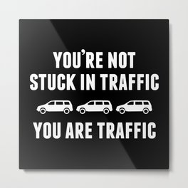 You're Not Stuck In Traffic Metal Print