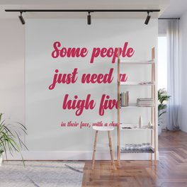 Some people just need a high five Wall Mural