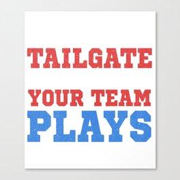 We Talilgate Harder American Football Tailgating  Canvas Print