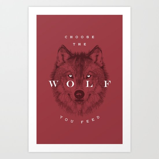 Choose the Wolf You Feed Art Print