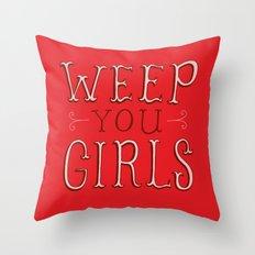 Weep You Girls Throw Pillow