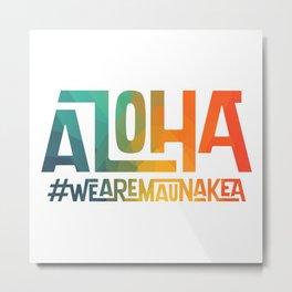 Aloha - We are Mauna Kea Metal Print