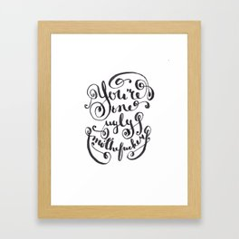 You're One Ugly Mother*ucker Framed Art Print