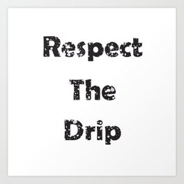 Respect The Drip Distressed Art Print