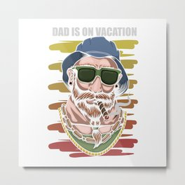 Dad is on vacation, family trip Metal Print