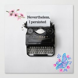 Nevertheless, I persisted Canvas Print