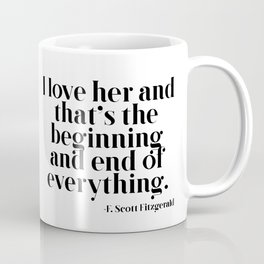 I love her and that's the beginning and end of everything Coffee Mug
