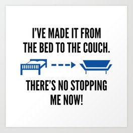 There's No Stopping Me Now Art Print