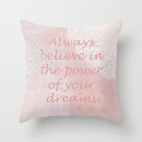 Always believe in the power of your dreams Throw Pillow