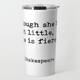 Though she be but little, she is fierce, William Shakespeare quote Travel Mug