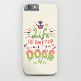 Life is Better with Dogs // Puppy, Kawaii, Canines iPhone Case