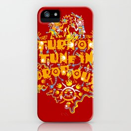 Turn On Tune In Drop Out  iPhone Case