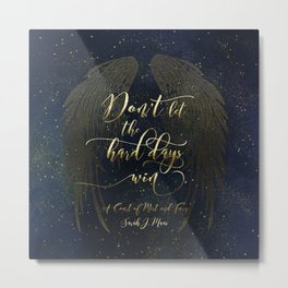 Don't let the hard days win. A Court of Mist and Fury (ACOMAF) Metal Print