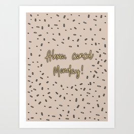 Alexa, cancel Monday! Quotes. Lettering Art Print