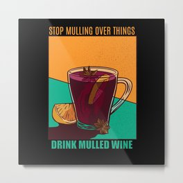Stop Mulling  Over Drink Mulled Wine Metal Print