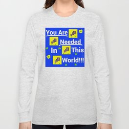 You are needed in this world Long Sleeve T-shirt