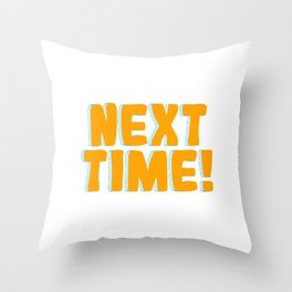 It's A Time Tee Saying Next Time T-shirt Design For Those Who Always Says I Will Do It Next Time Throw Pillow