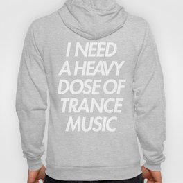 I Need A Dose Of Trance Music Hoody