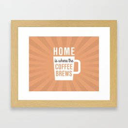 Home Is Where The Coffee Brews Framed Art Print
