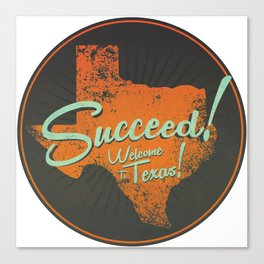 Succeed!  Welcome to Texas! Canvas Print