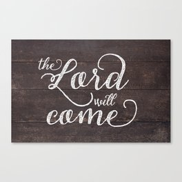 The Lord Will Come Canvas Print