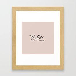 Extra as Fuck Framed Art Print