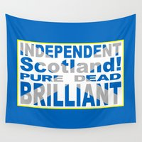 scotland Wall Tapestries featuring Independent Scotland Pure, Dead, Brilliant by mailboxdisco