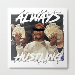 ALWAYS HUSTLING Metal Print