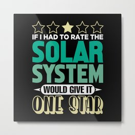 If i Had to Rate the Solar system id give 1 Star Metal Print